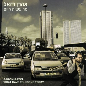Aaron Razel - What have you done today (2011)