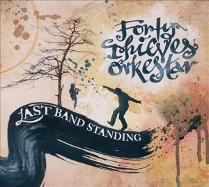 Forty Thieves Orkestar - Last Band Standing (2011)