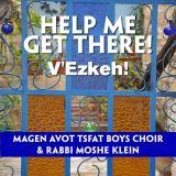 Magen Avot Tsfat Boys Choir & Rabbi Moshe Klein - Help Me Get There! V'ezkeh! (2014)