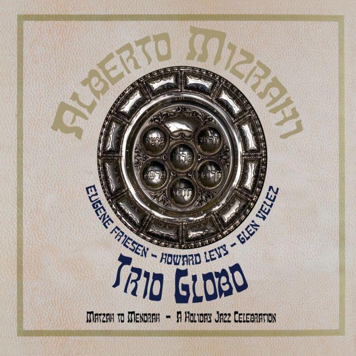 Alberto Mizrahi & Trio Globo - Matzah to Menorah: A Holiday Jazz Celebration (2013)
