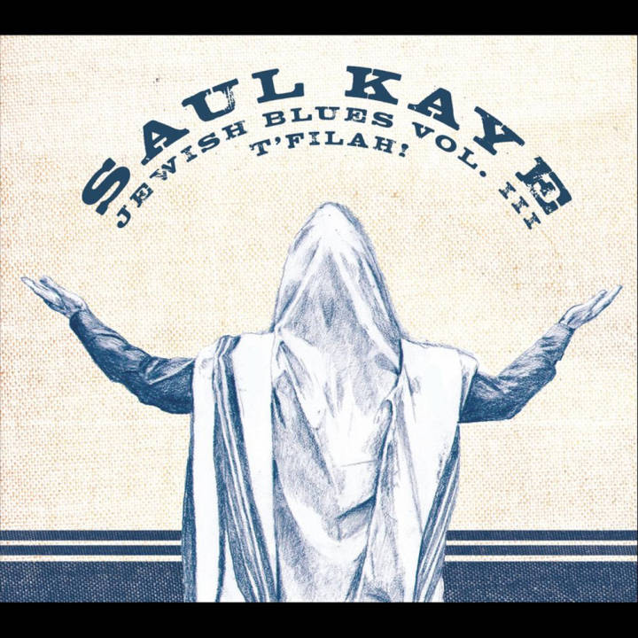 Saul Kaye - Jewish Blues, Vol. III: T'filah! (2012)