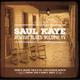 Saul Kaye - Jewish Blues Vol. IV (2016)