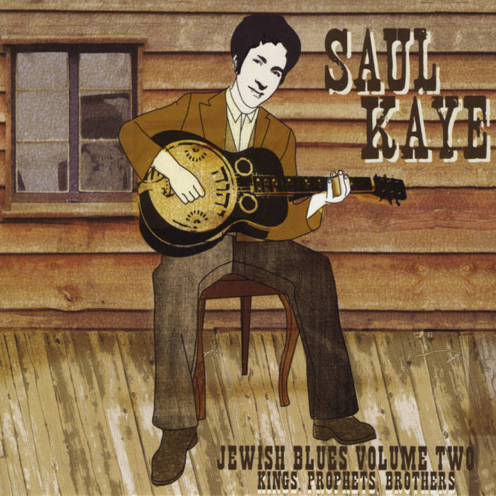 Saul Kaye - Jewish Blues, Vol. Two - Kings, Prophets, Brothers (2010)