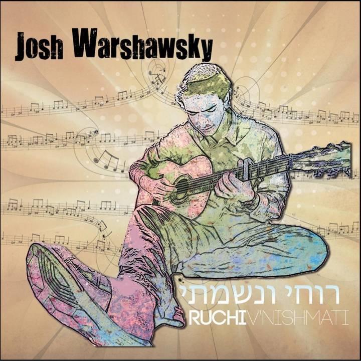 Josh Warshawsky - Ruchi V'nishmati (2013)