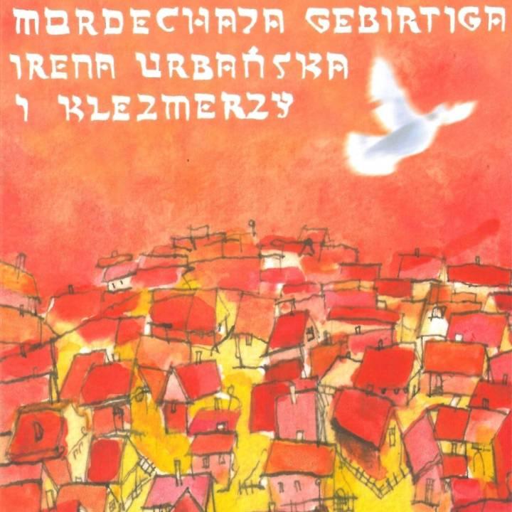 Irena Urbańska i Klazmerzy - Mordechaj Gebirtig Jewish Songs (2016)