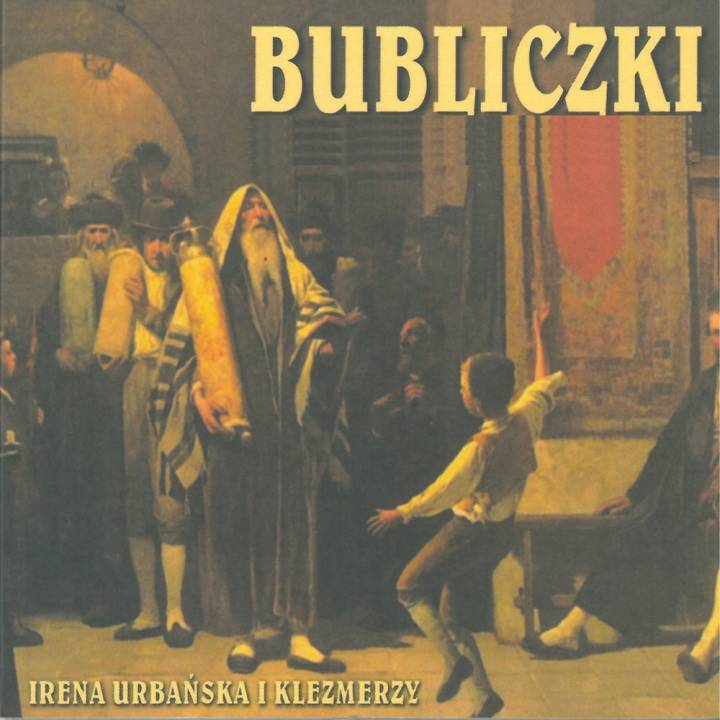 Irena Urbańska i Klezmerzy - Bublitschki - Jewish Songs in Yiddish (2016)
