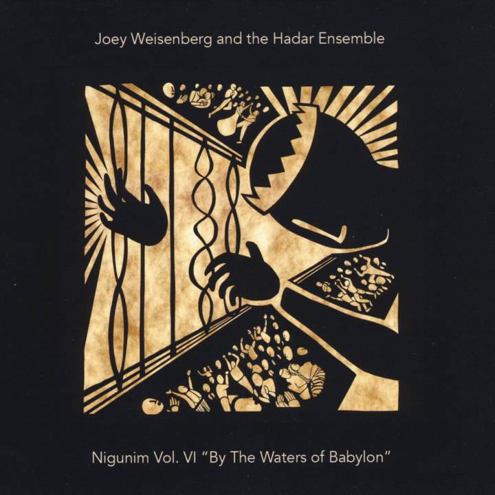 Joey Weisenberg & The Hadar Ensemble - Nigunim, Vol. VI: By the Waters of Babylon (2017)