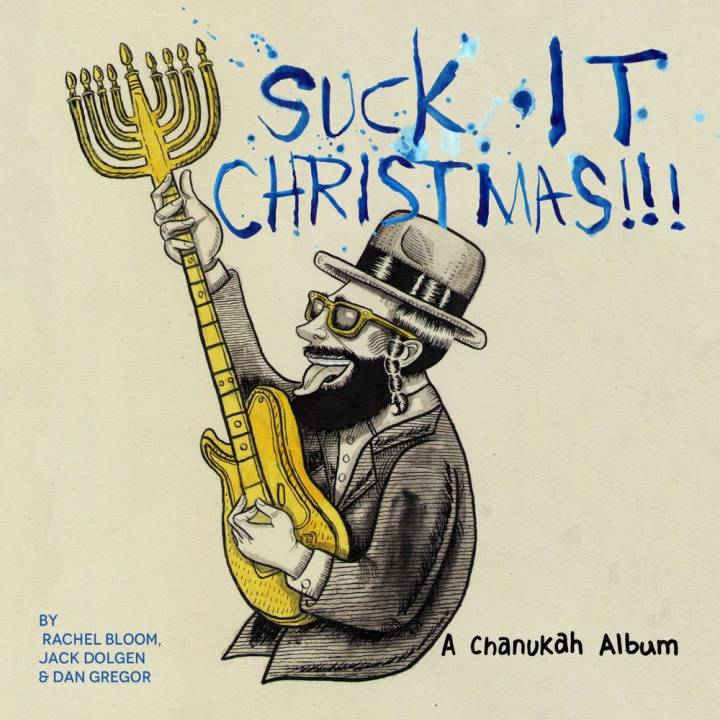 Rachel Bloom, Jack Dolgen & Dan Gregor - Suck It, Christmas!!! (A Chanukah Album) (2014)
