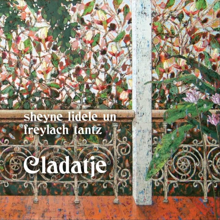 Cladatje - Sheyne Lidele Un Freylach Tantz (2018)