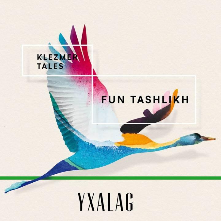 Yxalag - Klezmer Tales: Fun Tashlikh (2018)
