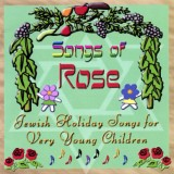 Songs of Rose: Jewish Holiday Songs for Very Young Children (2008)