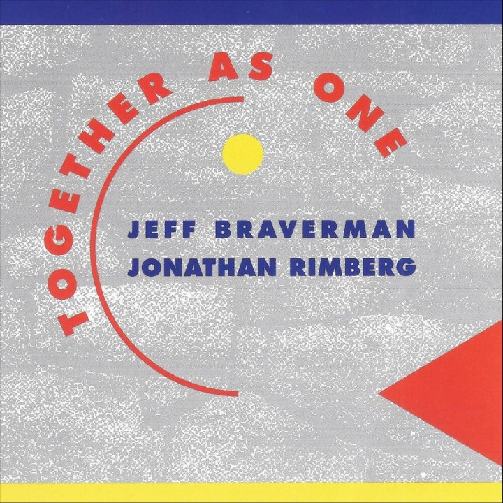 Jeff Braverman and Jonathan Rimberg - Together As One (2019)