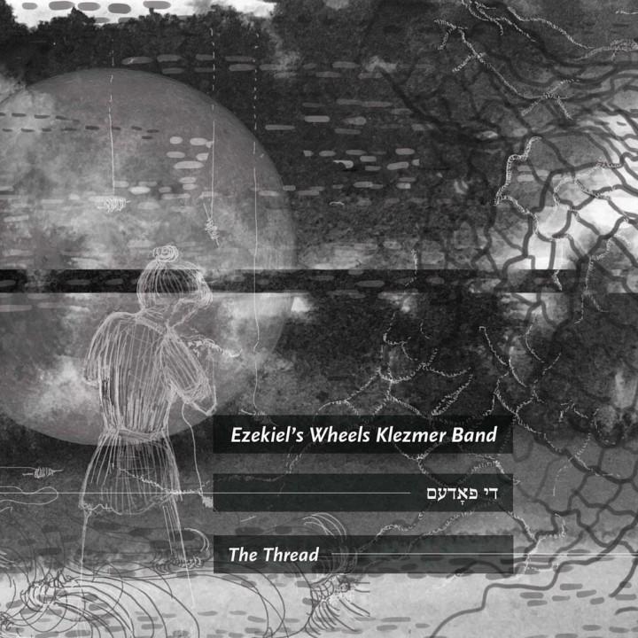 Ezekiel's Wheels Klezmer Band - The Thread (2019)
